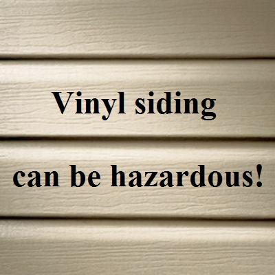 Did you know vinyl siding is hazardous!
