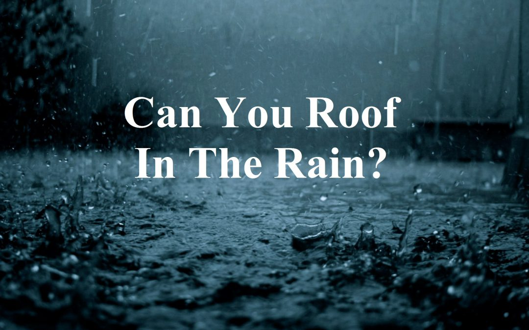 Roofing Roof in the Rain?