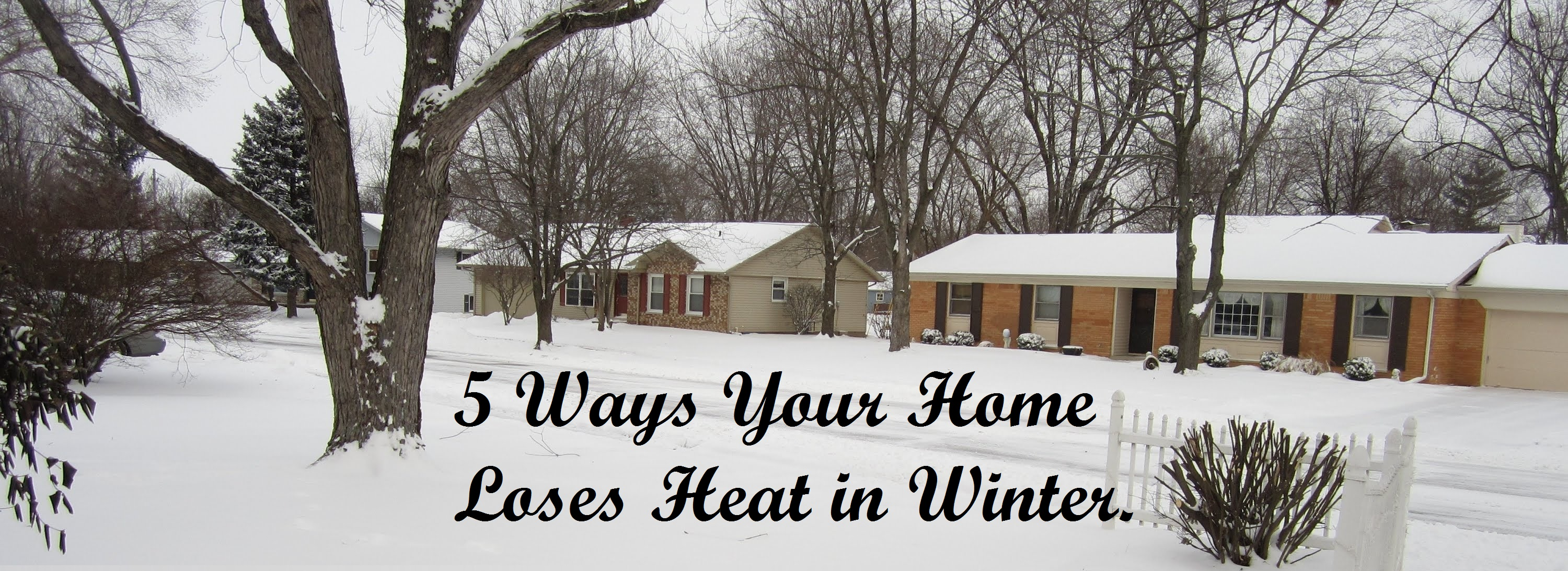 5 ways your home loses heat in winter.
